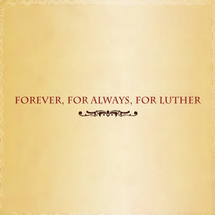 forever,for always,for luther