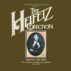 the heifetz collection - vol. 1(1917 - 1924); the complete acoustic recordings